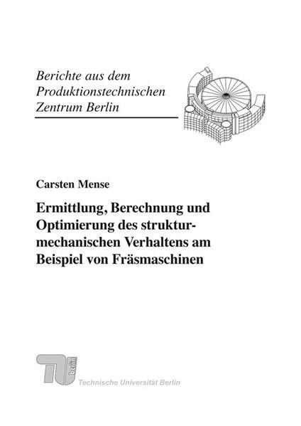 Abbildung von Mense /  / Uhlmann | Ermittlung, Berechnung und Optimierung des strukturmechanischen Verhaltens am Beispiel von Fräsmaschinen | 2010