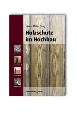 Abbildung von Müller | Holzschutz im Hochbau | 2005 | Grundlagen - Holzschädlinge - ...