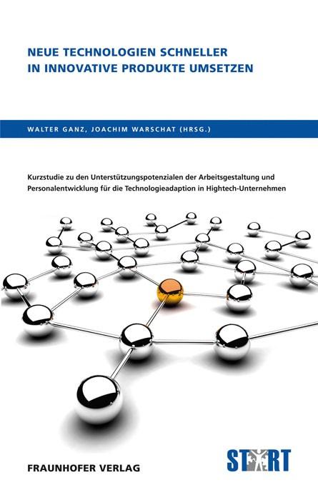 Abbildung von / Ganz / Warschat   Neue Technologien schneller in innovative Produkte umsetzen   2010