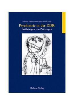 Abbildung von Müller / Mitzscherlich | Psychiatrie in der DDR | 2., Aufl. | 2011 | Erzählungen von Zeitzeugen