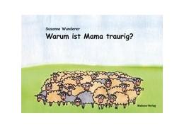 Abbildung von Wunderer | Warum ist Mama traurig? | 2014 | Ein Vorlesebuch für Kinder mit...