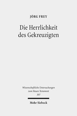 Abbildung von Schlegel / Frey   Die Herrlichkeit des Gekreuzigten   2013   Studien zu den Johanneischen S...   307