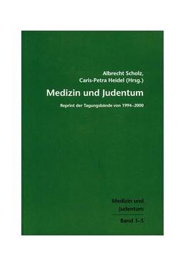 Abbildung von Scholz / Heidel | Medizin und Judentum | 2005 | Reprint der Tagungsbände von 1... | 1-5