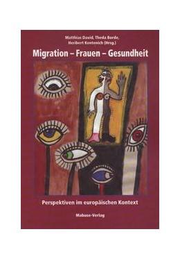 Abbildung von David / Borde | Migration - Frauen - Gesundheit | 1. Auflage | 2017 | beck-shop.de