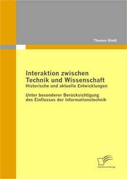 Abbildung von Gindl | Interaktion zwischen Technik und Wissenschaft: Historische und aktuelle Entwicklungen | 2011 | Unter besonderer Berücksichtig...