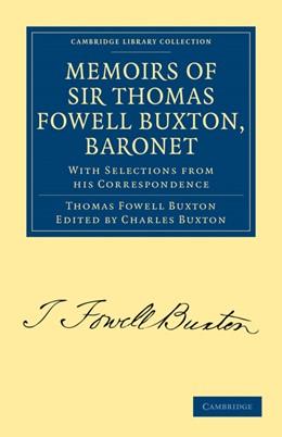 Abbildung von Buxton | Memoirs of Sir Thomas Fowell Buxton, Baronet | 1. Auflage | 2010 | beck-shop.de
