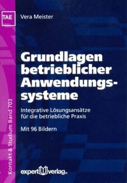 Abbildung von Meister | Grundlagen betrieblicher Anwendungssysteme | 2011 | Integrative Lösungsansätze für...