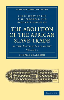 Abbildung von Clarkson | The History of the Rise, Progress, and Accomplishment of the Abolition of the African Slave-Trade by the British Parliament | 1. Auflage | 2010 | beck-shop.de