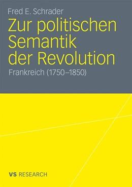 Abbildung von Schrader | Zur politischen Semantik der Revolution | 2010 | Frankreich (1750-1850)