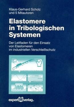 Abbildung von Scholz | Elastomere in Tribologischen Systemen | 2011 | Der Leitfaden für den Einsatz ...