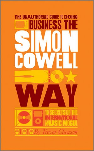 Abbildung von Clawson   The Unauthorized Guide to Doing Business the Simon Cowell Way   1. Auflage   2010
