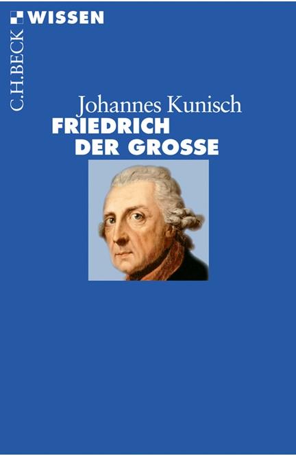 Cover: Johannes Kunisch, Friedrich der Große