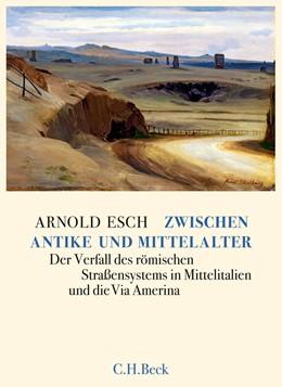Abbildung von Esch, Arnold   Zwischen Antike und Mittelalter   2011   Der Verfall des römischen Stra...