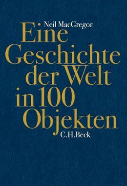 Abbildung von MacGregor, Neil | Eine Geschichte der Welt in 100 Objekten | 6. Auflage | 2015 | beck-shop.de