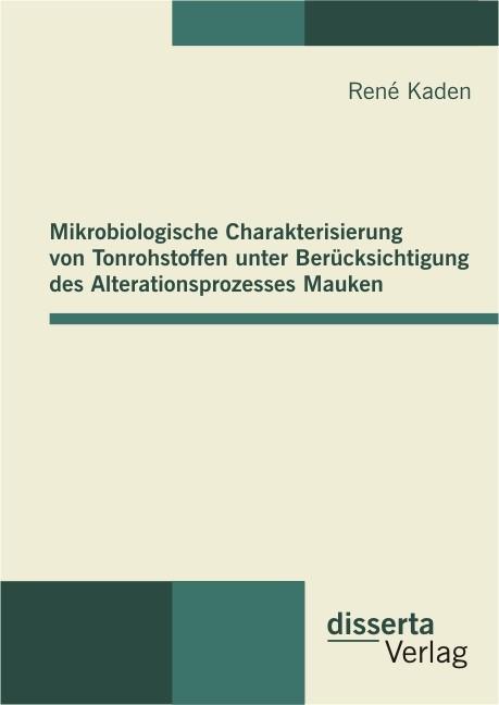 Mikrobiologische Charakterisierung von Tonrohstoffen unter Berücksichtigung des Alterationsprozesses Mauken   Kaden, 2011   Buch (Cover)