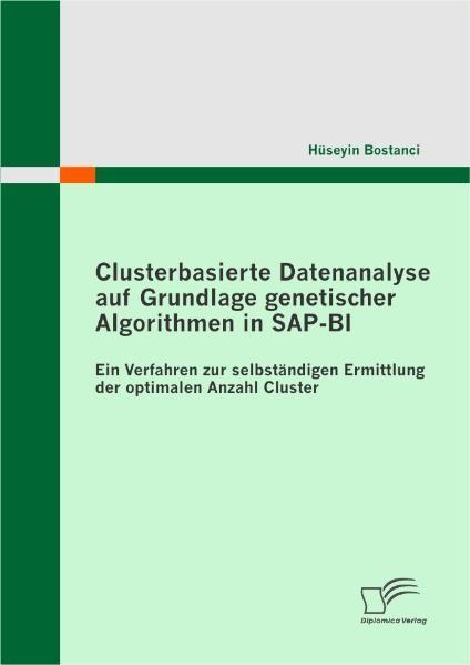 Clusterbasierte Datenanalyse auf Grundlage genetischer Algorithmen in SAP-BI | Bostanci, 2011 | Buch (Cover)