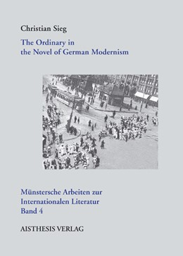 Abbildung von Sieg | The Ordinaryin the Novel of German Modernism | 2010 | 4