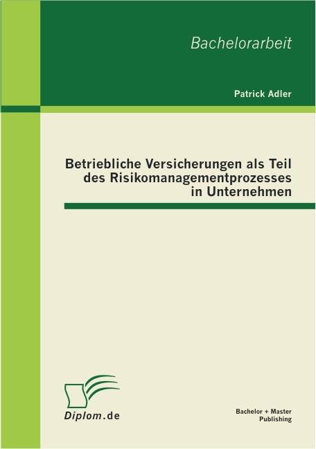 Abbildung von Adler | Betriebliche Versicherungen als Teil des Risikomanagementprozesses in Unternehmen | 2011