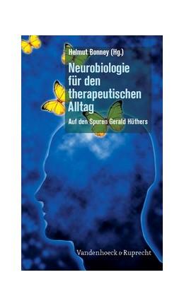 Abbildung von Bonney   Neurobiologie für den therapeutischen Alltag   Aufl.   2011   Auf den Spuren Gerald Hüthers