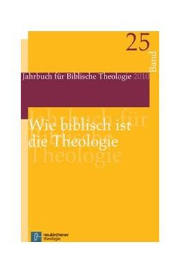 Abbildung von Wie biblisch ist die Theologie?   2011   Band 25, Jahr 2010