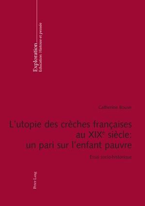 L'utopie des crèches françaises au XIX e siècle : un pari sur l'enfant pauvre | Bouve, 2010 | Buch (Cover)