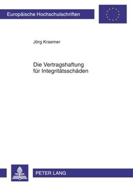 Abbildung von Kraemer | Die Vertragshaftung für Integritätsschäden | 2010 | 5002