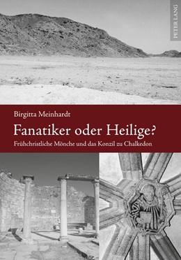 Abbildung von Meinhardt | Fanatiker oder Heilige? | 2011 | Frühchristliche Mönche und das... | 909