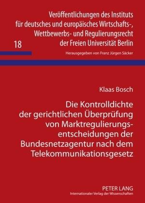 Die Kontrolldichte der gerichtlichen Überprüfung von Marktregulierungsentscheidungen der Bundesnetzagentur nach dem Telekommunikationsgesetz   Bosch, 2010   Buch (Cover)