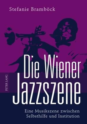 Die Wiener Jazzszene Eine Musikszene zwischen Selbsthilfe und Institution | Bramboeck, 2010 | Buch (Cover)