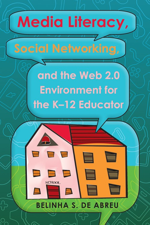 Media Literacy, Social Networking, and the Web 2.0 Environment for the K-12 Educator | Abreu, 2011 | Buch (Cover)