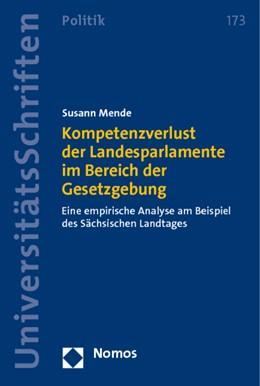 Abbildung von Mende | Kompetenzverlust der Landesparlamente im Bereich der Gesetzgebung | 2010 | Eine empirische Analyse am Bei...