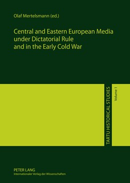 Abbildung von Mertelsmann   Central and Eastern European Media under Dictatorial Rule and in the Early Cold War   2011   1