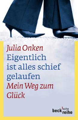 Abbildung von Onken, Julia   Eigentlich ist alles schief gelaufen   3. Auflage   2011   Mein Weg zum Glück   1601