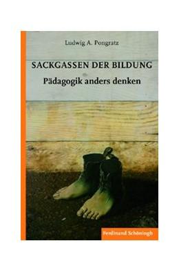 Abbildung von Pongratz | Sackgassen der Bildung | 2010 | 2010 | Pädagogik anders denken