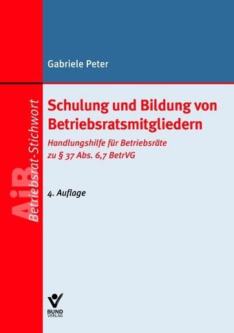 Schulung und Bildung von Betriebsratsmitgliedern | Peter | 4., überarbeitete Auflage, 2012 | Buch (Cover)