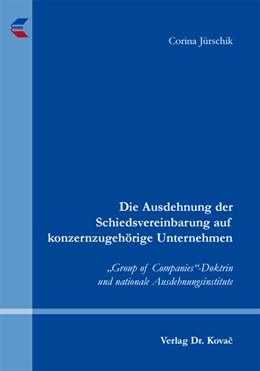 """Abbildung von Jürschik   Die Ausdehnung der Schiedsvereinbarung auf konzernzugehörige Unternehmen   2011   """"Group of Companies""""-Doktrin u...   48"""