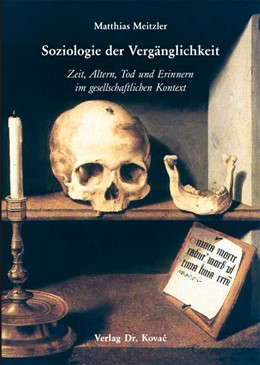 Abbildung von Meitzler   Soziologie der Vergänglichkeit   2011   Zeit, Altern, Tod und Erinnern...   112