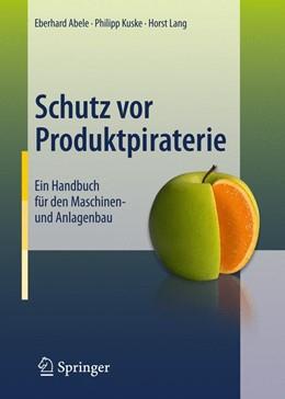 Abbildung von Abele / Kuske / Lang | Schutz vor Produktpiraterie | 1. Auflage 2011 | 2011 | Ein Handbuch für den Maschinen...
