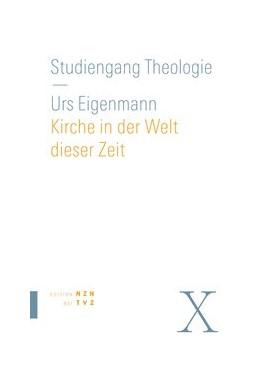 Abbildung von Eigenmann | Kirche in der Welt dieser Zeit | 2011 | Praktische Theologie | 10