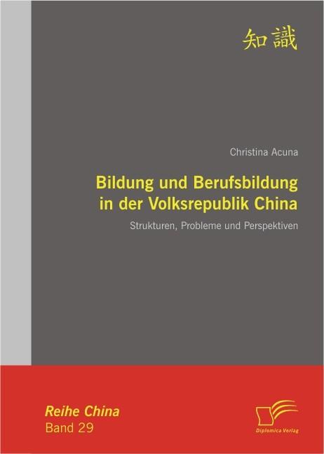 Bildung und Berufsbildung in der Volksrepublik China: Strukturen, Probleme und Perspektiven | Acuna, 2011 | Buch (Cover)