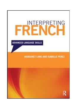 Abbildung von Margaret Lang / Isabelle Perez   Interpreting French   2013   Advanced Language Skills