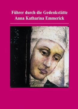 Abbildung von Scholz | Führer durch die Gedenkstätte Anna Katharina Emmerick | 2011
