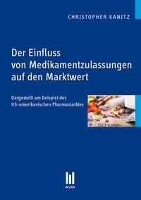Der Einfluss von Medikamentzulassungen auf den Marktwert   Kanitz, 2011 (Cover)