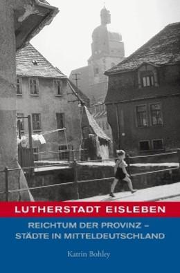 Abbildung von Boehley / Götze | Lutherstadt Eisleben | 2011 | Reichtum der Provinz - Städte ...