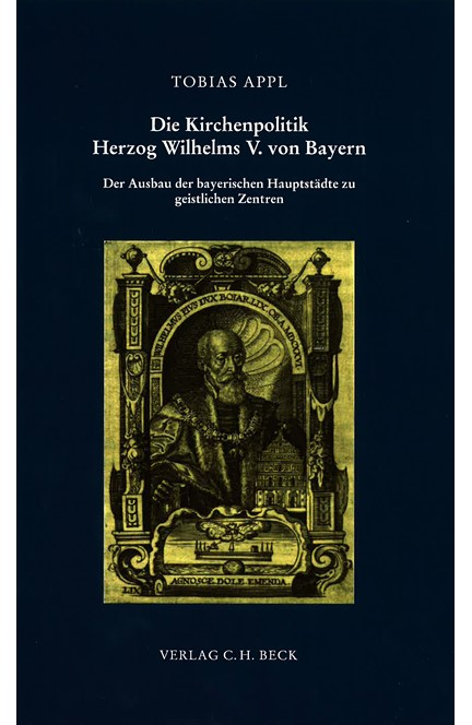 Cover: Tobias Appl, Die Kirchenpolitik Herzog Wilhelms V. von Bayern