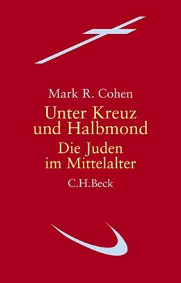 Abbildung von Cohen, Mark R. | Unter Kreuz und Halbmond | 2. Auflage | 2011 | beck-shop.de