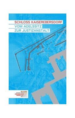 Abbildung von Krause / Schulz / Ranseder | Schloss Kaiserebersdorf | 2011 | Vom Adelssitz zur Justizanstal... | 7