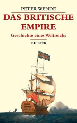 Abbildung von Wende, Peter | Das Britische Empire | 2., aktualisierte Auflage | 2016 | Geschichte eines Weltreichs