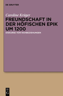 Abbildung von Krüger | Freundschaft in der höfischen Epik um 1200 | 2011 | Diskurse von Nahbeziehungen