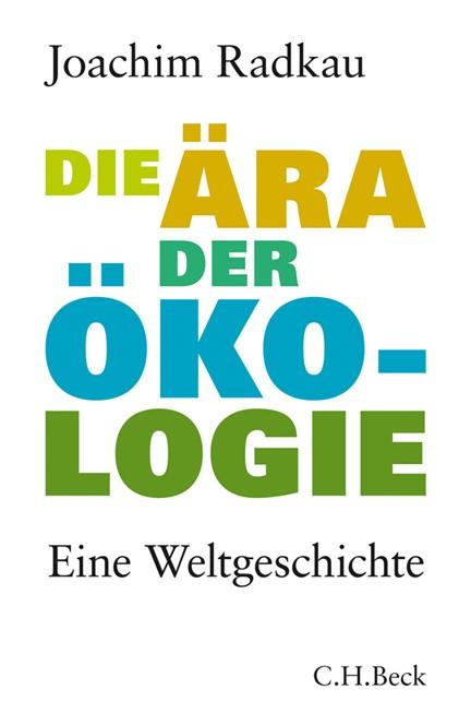 Cover: Joachim Radkau, Die Ära der Ökologie